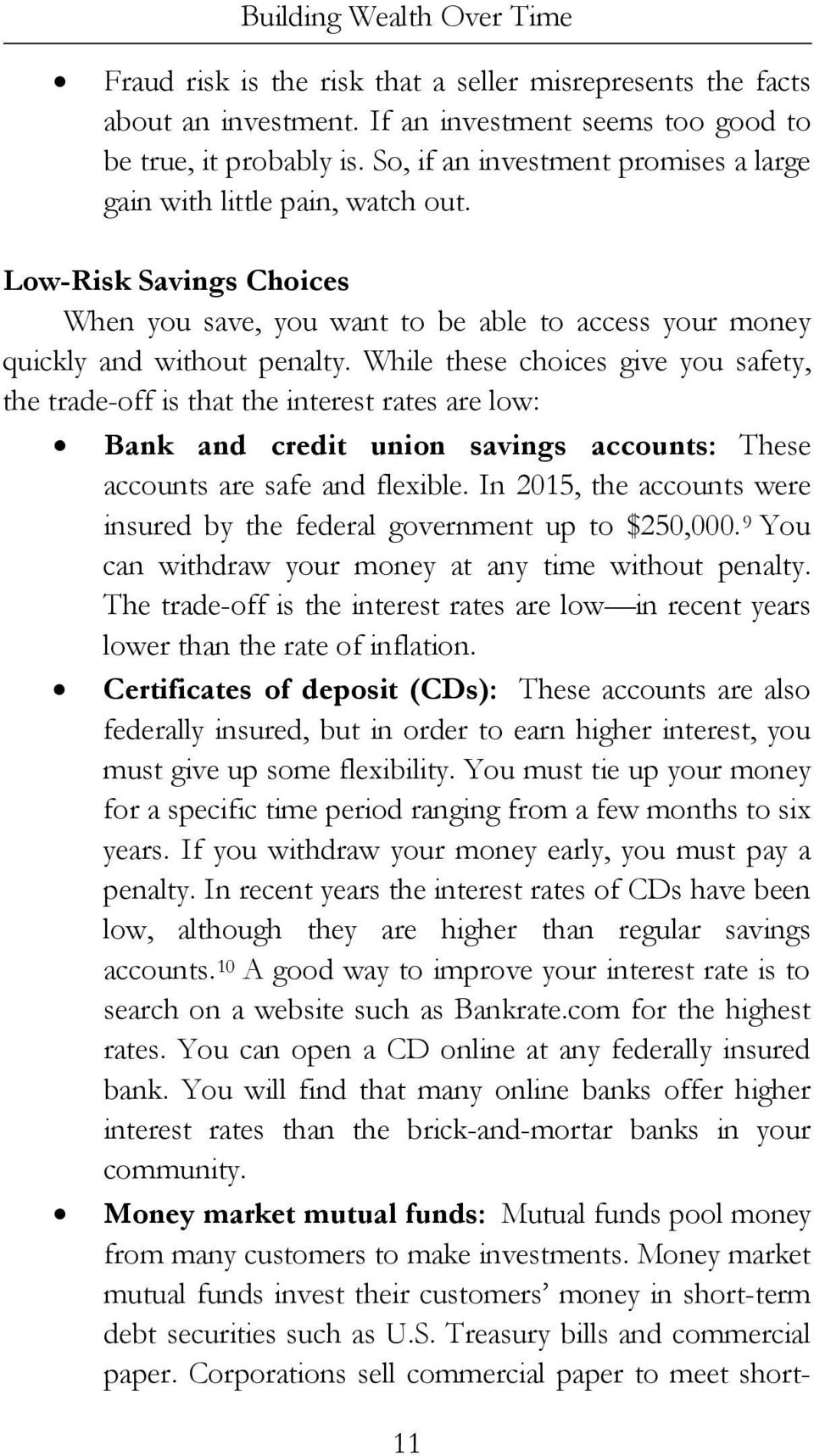 While these choices give you safety, the trade-off is that the interest rates are low: Bank and credit union savings accounts: These accounts are safe and flexible.