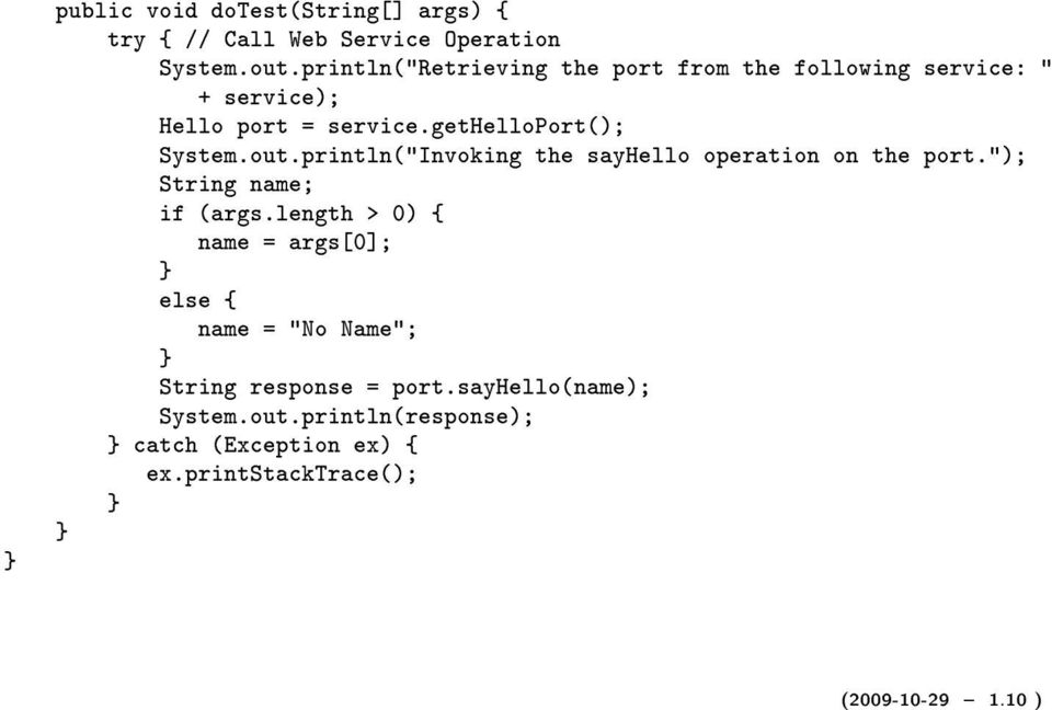 "out.println(""Invoking the sayhello operation on the port.""); String name; if (args."