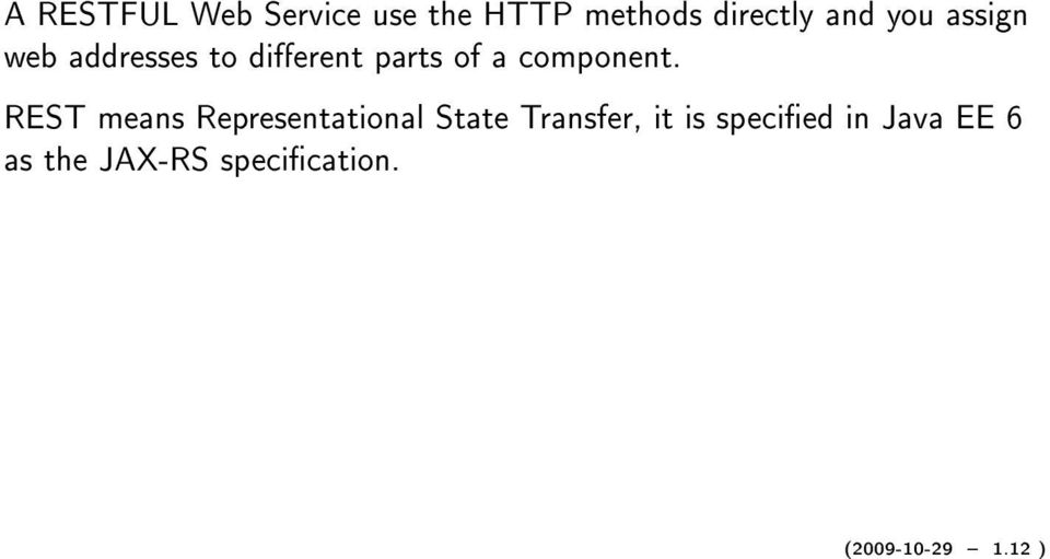 REST means Representational State Transfer, it is specied