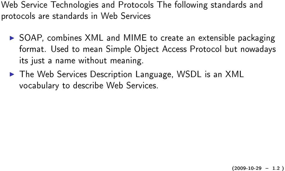 Used to mean Simple Object Access Protocol but nowadays its just a name without meaning.