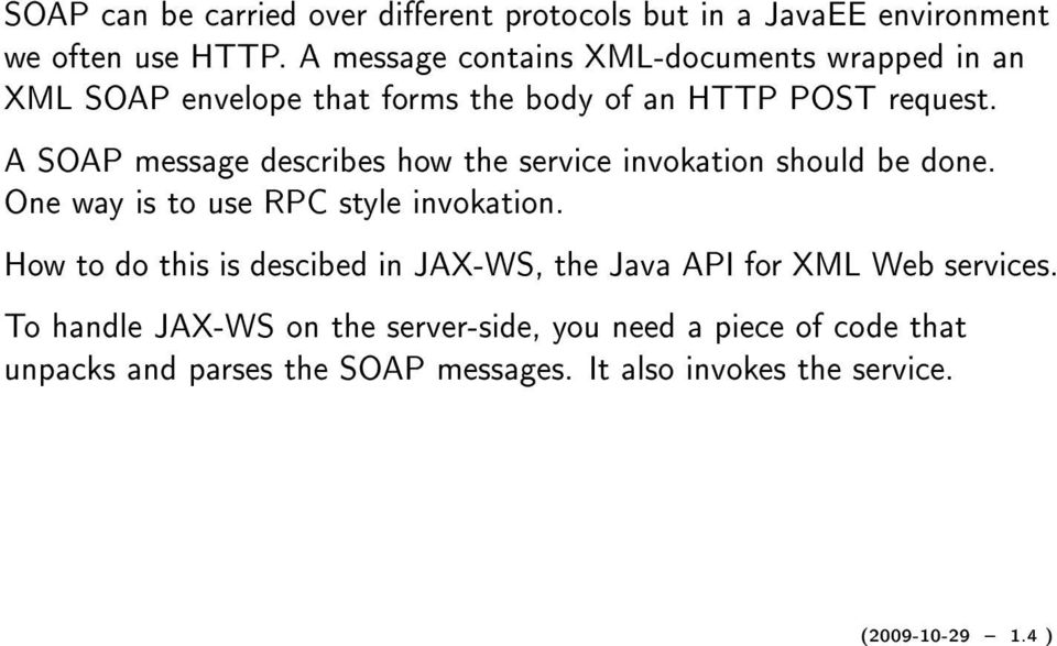 A SOAP message describes how the service invokation should be done. One way is to use RPC style invokation.