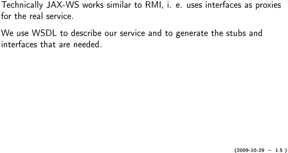 We use WSDL to describe our service and to generate