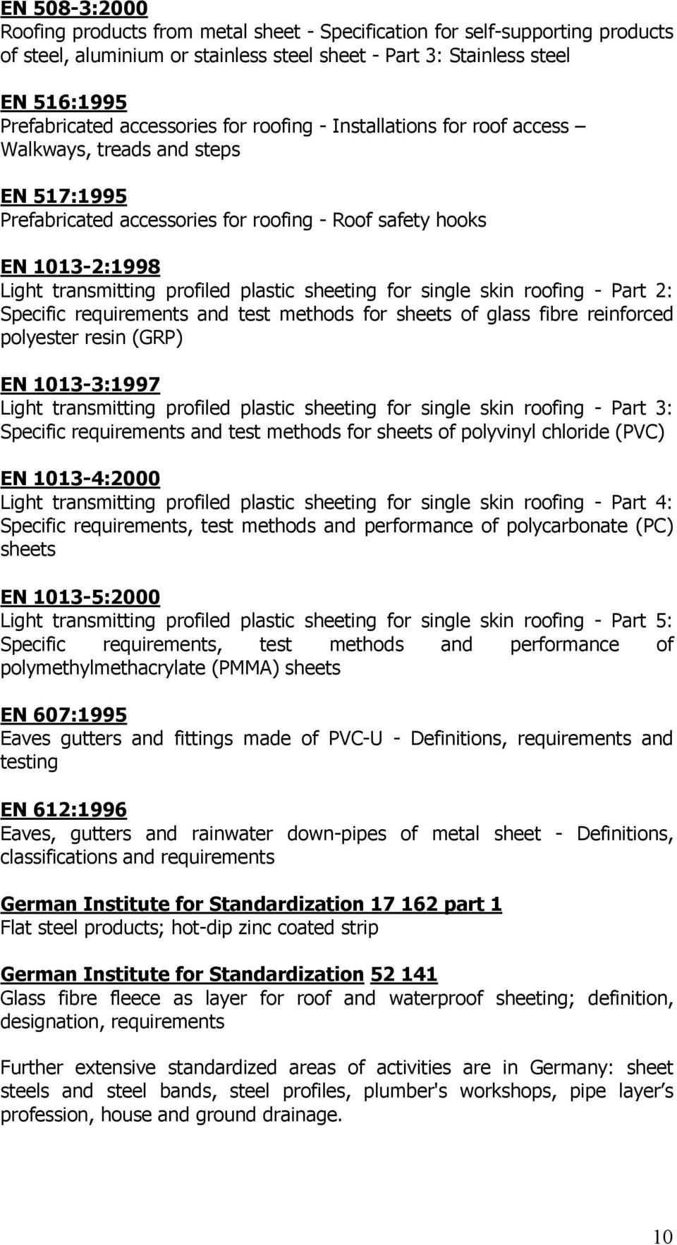 plastic sheeting for single skin roofing - Part 2: Specific requirements and test methods for sheets of glass fibre reinforced polyester resin (GRP) EN 1013-3:1997 Light transmitting profiled plastic