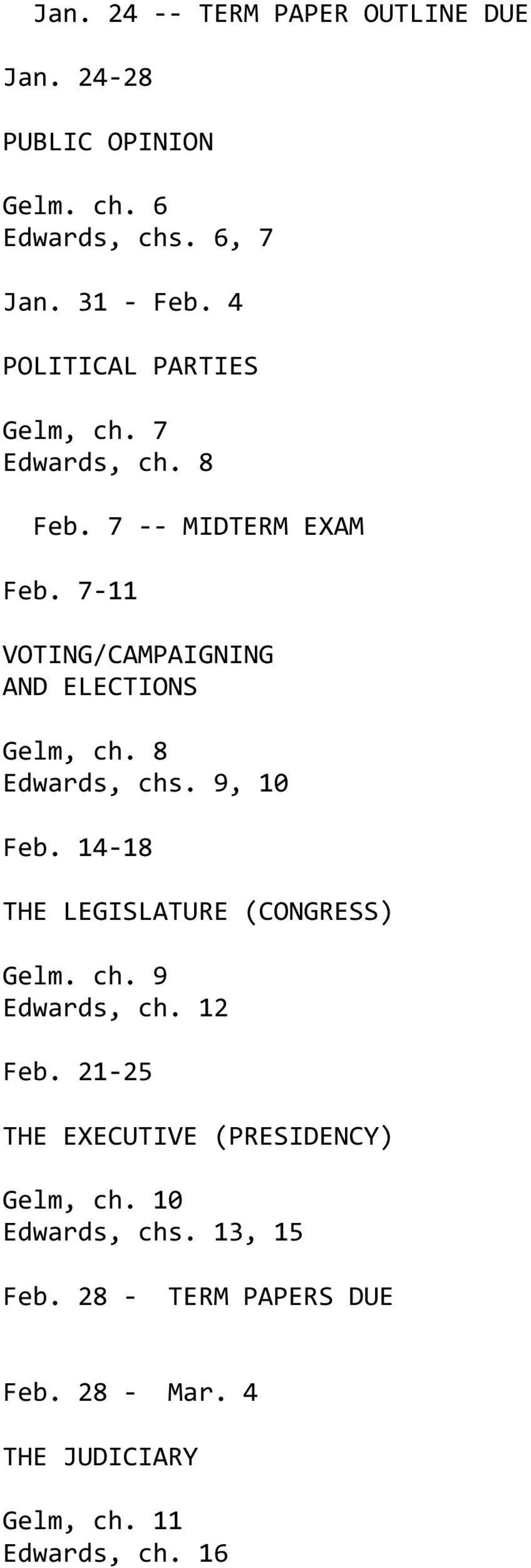 7-11 VOTING/CAMPAIGNING AND ELECTIONS Gelm, ch. 8 Edwards, chs. 9, 10 Feb. 14-18 THE LEGISLATURE (CONGRESS) Gelm. ch. 9 Edwards, ch.
