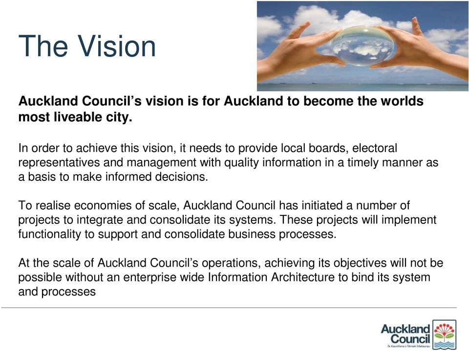make informed decisions. To realise economies of scale, Auckland Council has initiated a number of projects to integrate and consolidate its systems.