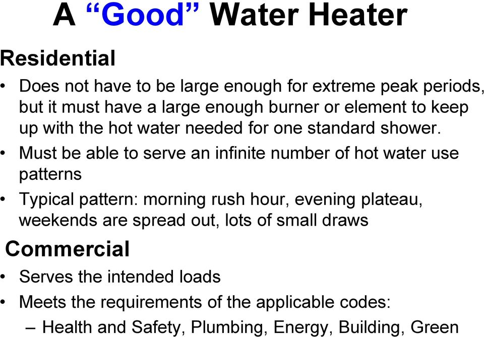 Must be able to serve an infinite number of hot water use patterns Typical pattern: morning rush hour, evening plateau,