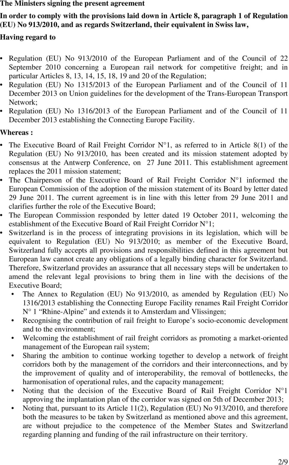 particular Articles 8, 13, 14, 15, 18, 19 and 20 of the Regulation; Regulation (EU) No 1315/2013 of the European Parliament and of the Council of 11 December 2013 on Union guidelines for the