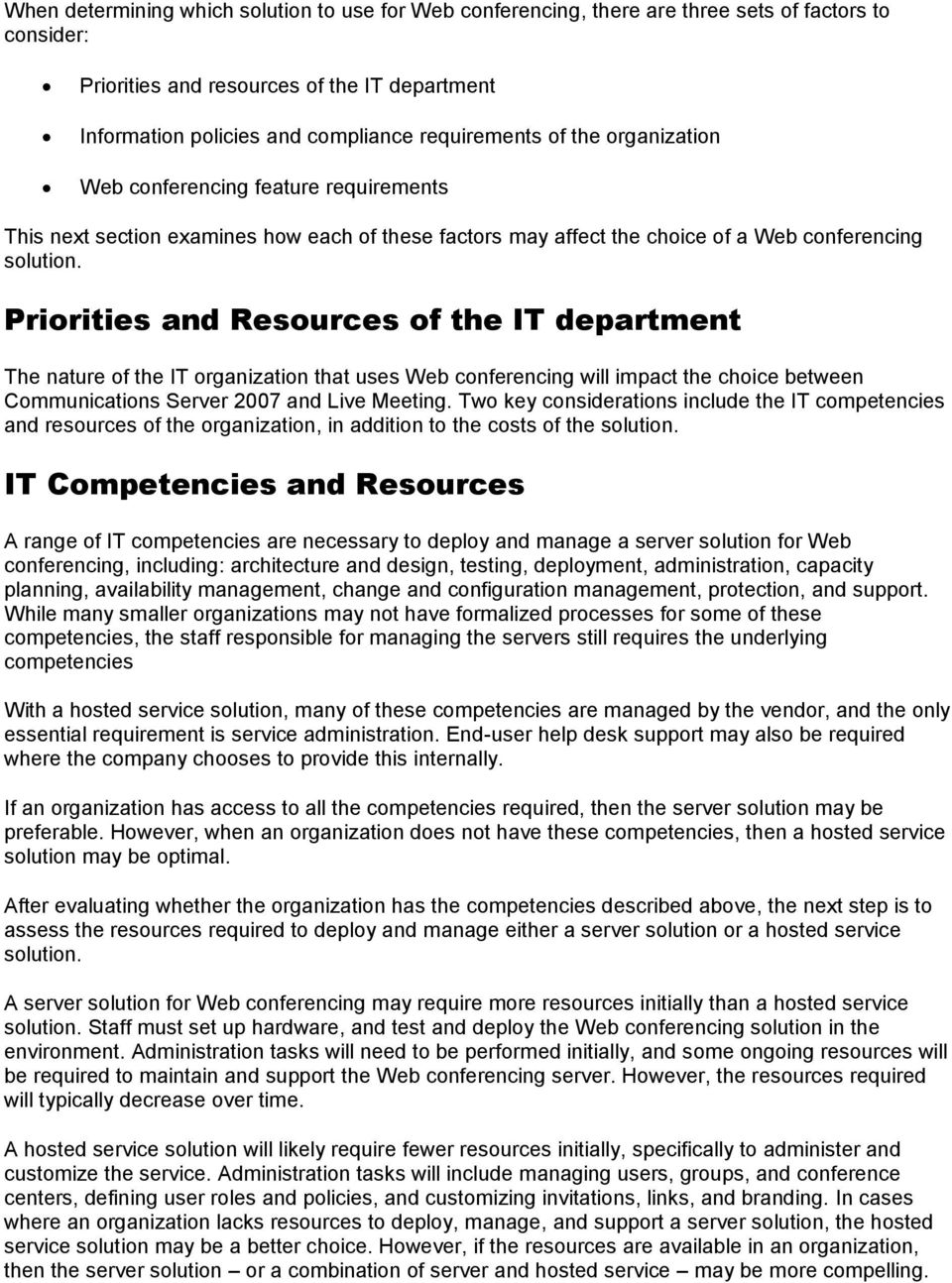 Priorities and Resources of the IT department The nature of the IT organization that uses Web conferencing will impact the choice between Communications Server 2007 and Live Meeting.