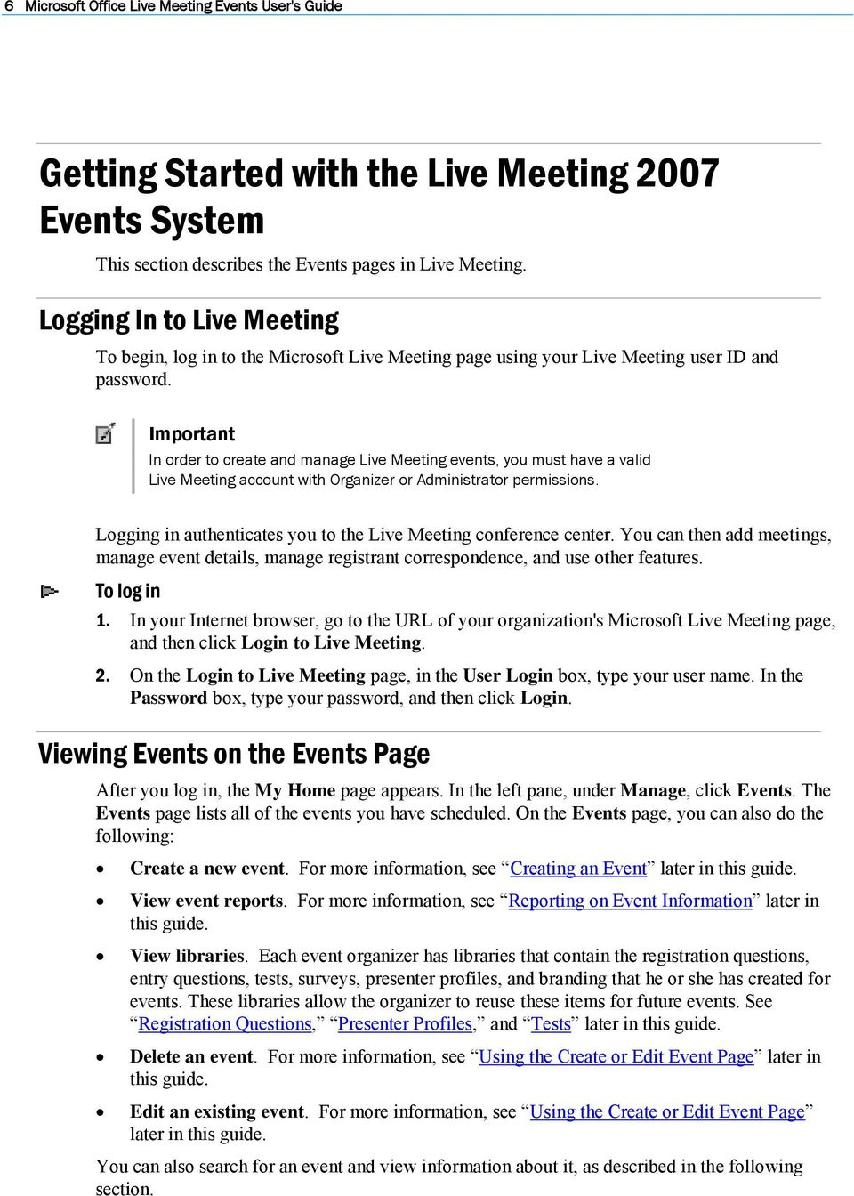 Important In order to create and manage Live Meeting events, you must have a valid Live Meeting account with Organizer or Administrator permissions.