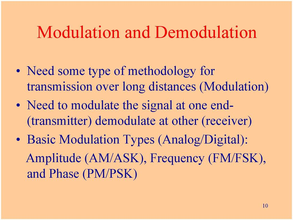 at one end- (transmitter) demodulate at other (receiver) Basic Modulation