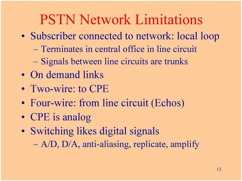 demand links Two-wire: to CPE Four-wire: from line circuit (Echos) CPE is