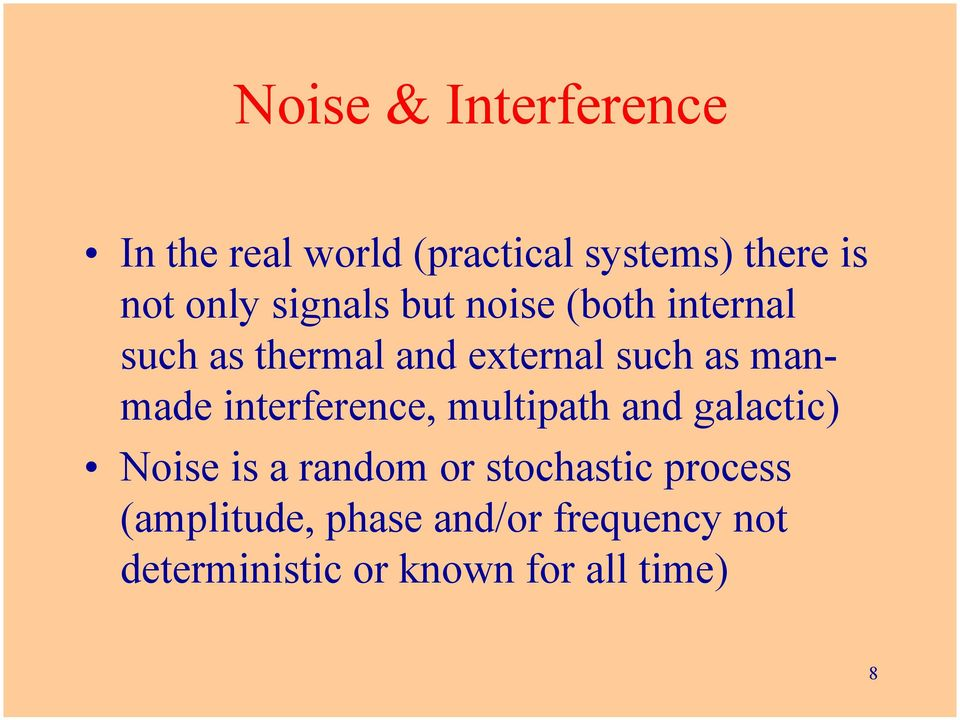 interference, multipath and galactic) Noise is a random or stochastic process
