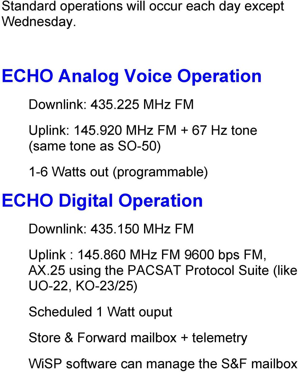 920 MHz FM + 67 Hz tone (same tone as SO-50) 1-6 Watts out (programmable) ECHO Digital Operation Downlink: 435.