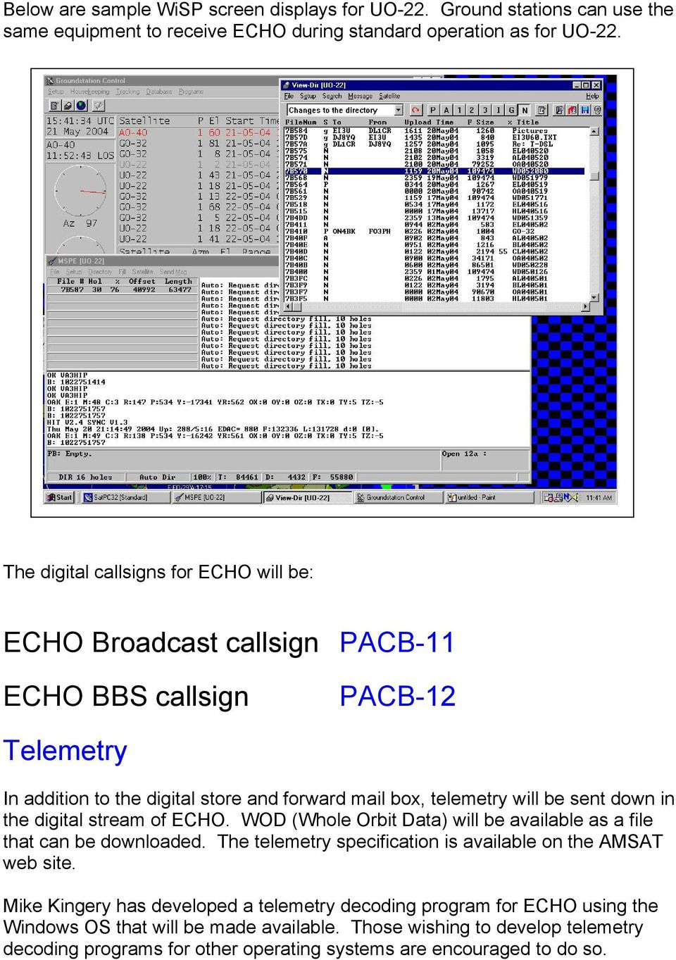 sent down in the digital stream of ECHO. WOD (Whole Orbit Data) will be available as a file that can be downloaded. The telemetry specification is available on the AMSAT web site.