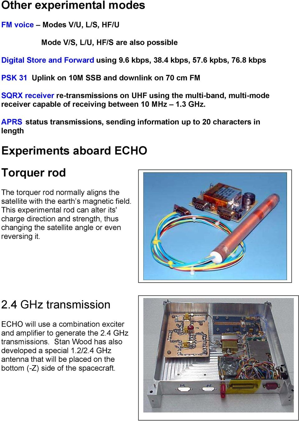 APRS status transmissions, sending information up to 20 characters in length Experiments aboard ECHO Torquer rod The torquer rod normally aligns the satellite with the earth s magnetic field.