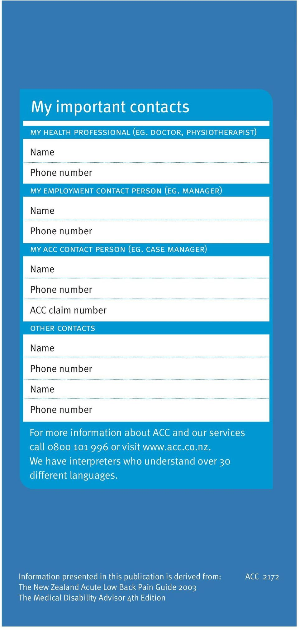 case manager) ACC claim number other contacts For more information about ACC and our services call 0800 101 996 or visit www.
