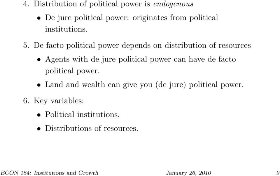 De facto political power depends on distribution of resources Agents with de jure political power can have