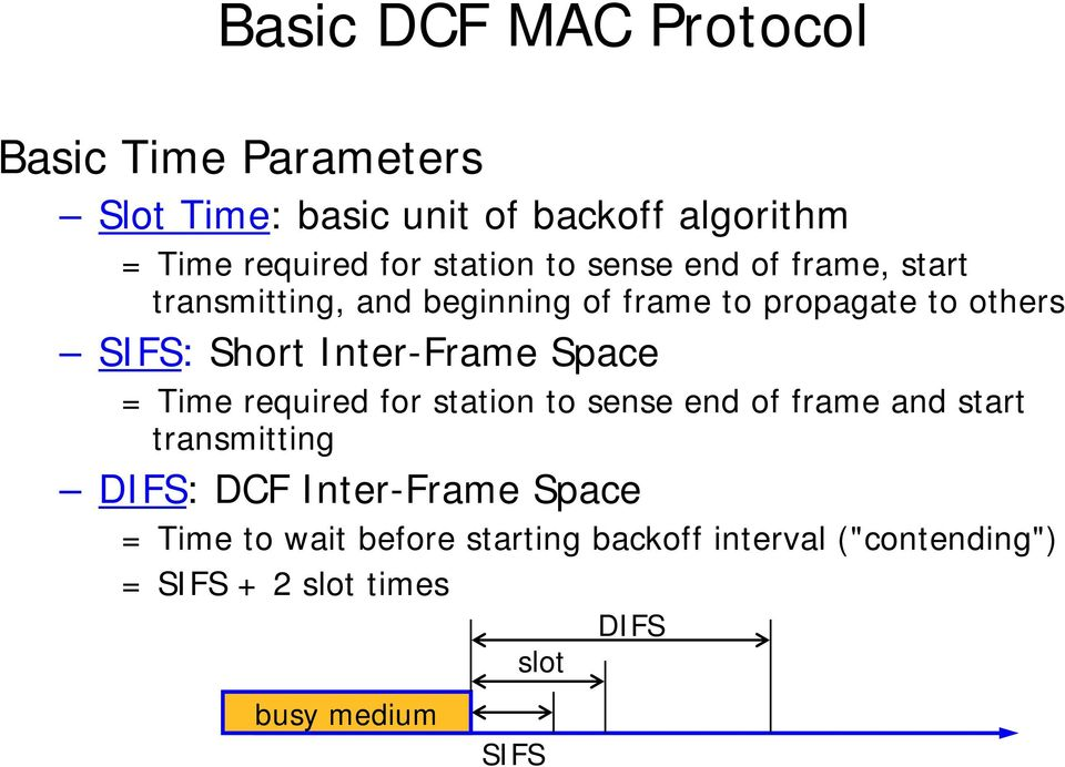 Inter-Frame Space = Time required for station to sense end of frame and start transmitting DIFS: DCF