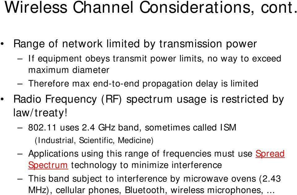 end-to-end propagation delay is limited Radio Frequency (RF) spectrum usage is restricted by law/treaty! 802.11 uses 2.