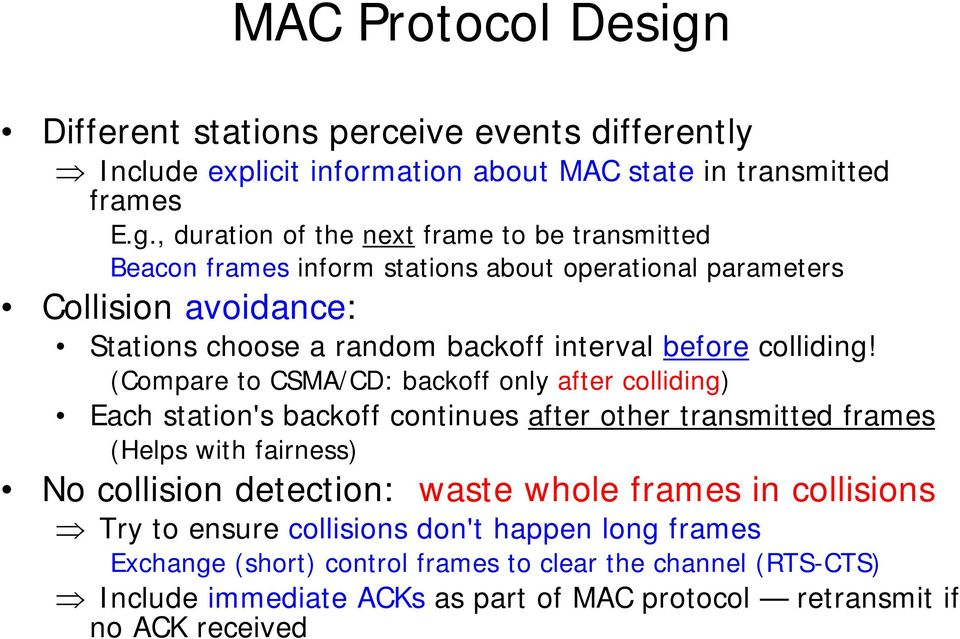 , duration of the next frame to be transmitted Beacon frames inform stations about operational parameters Collision avoidance: Stations choose a random backoff interval before
