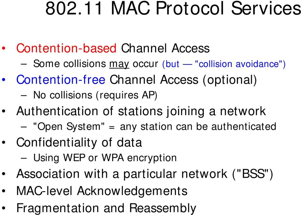 "stations joining a network ""Open System"" = any station can be authenticated Confidentiality of data Using"