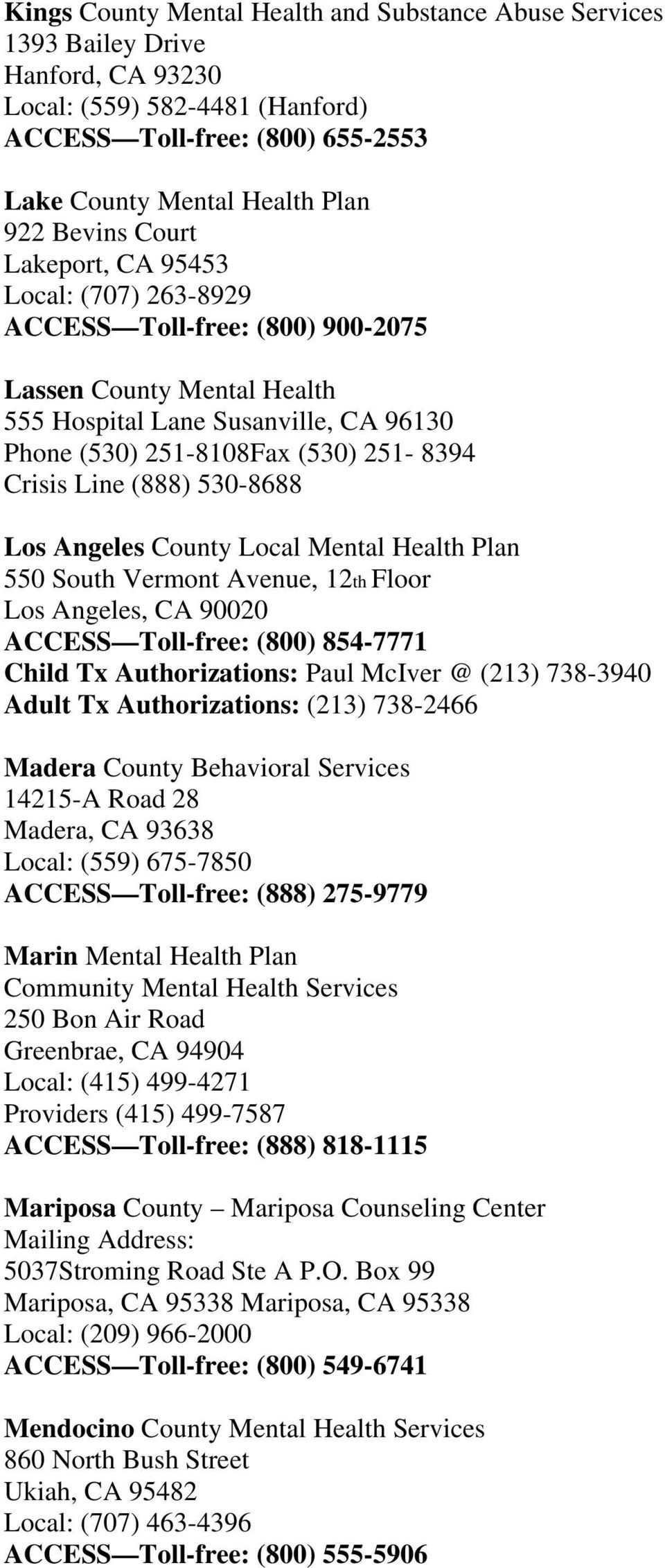 (888) 530-8688 Los Angeles County Local Mental Health Plan 550 South Vermont Avenue, 12th Floor Los Angeles, CA 90020 ACCESS Toll-free: (800) 854-7771 Child Tx Authorizations: Paul McIver @ (213)