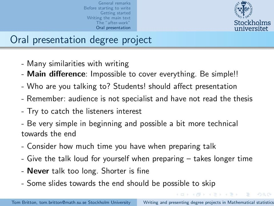 should affect presentation - Remember: audience is not specialist and have not read the thesis - Try to catch the listeners interest - Be very