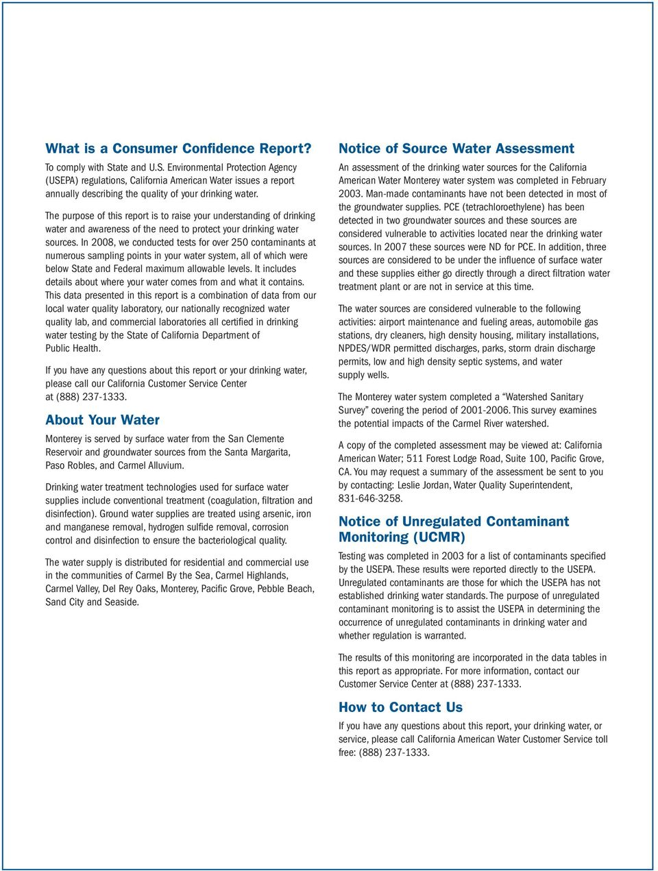 The purpose of this report is to raise your understanding of drinking water and awareness of the need to protect your drinking water sources.