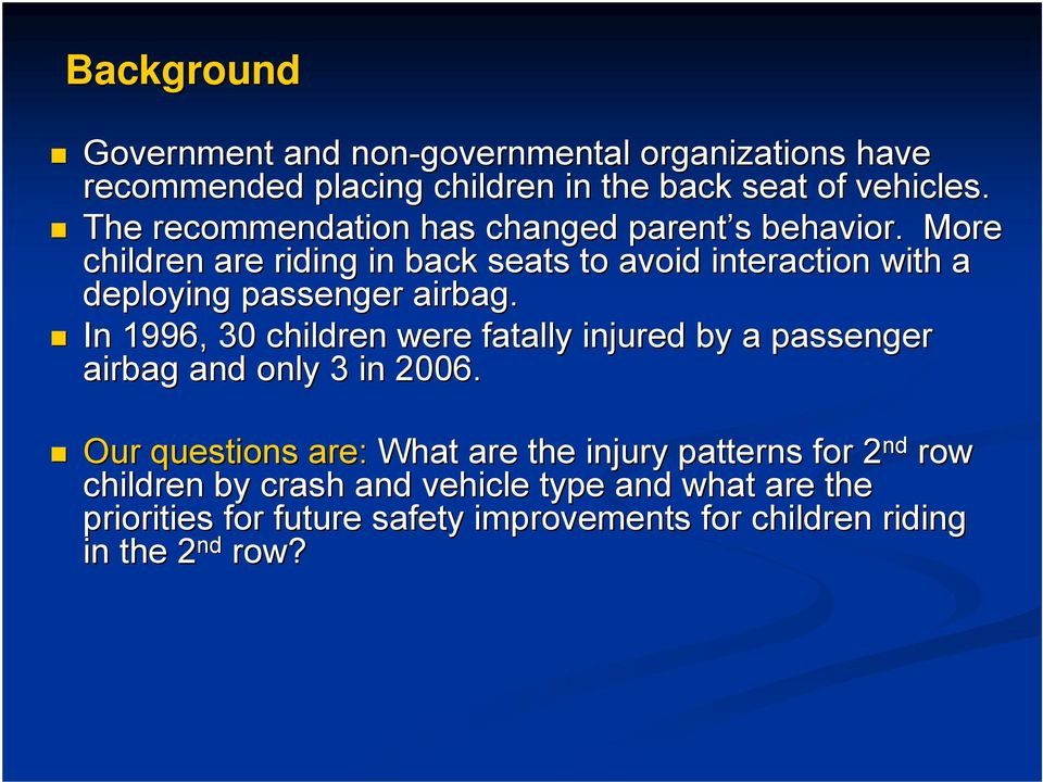 More children are riding in back seats to avoid interaction with a deploying passenger airbag.