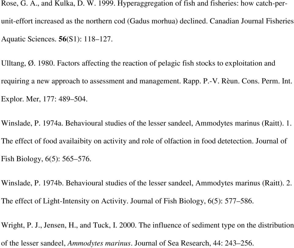Explor. Mer, 177: 489 504. Winslade, P. 1974a. Behavioural studies of the lesser sandeel, Ammodytes marinus (Raitt). 1. The effect of food availaibity on activity and role of olfaction in food detetection.