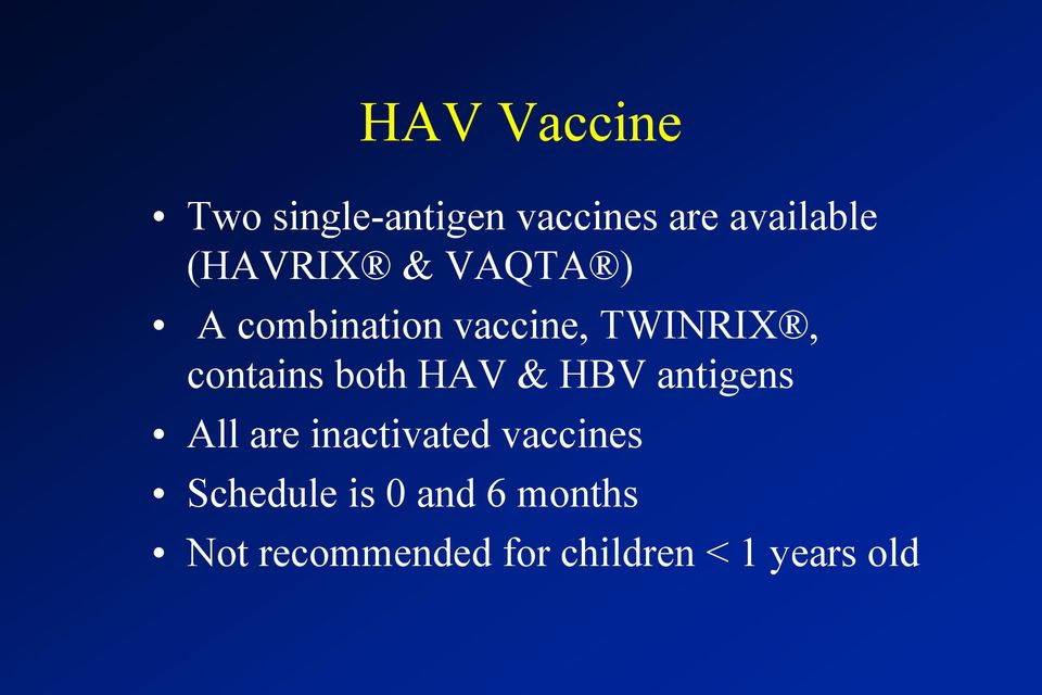 both HAV & HBV antigens All are inactivated vaccines