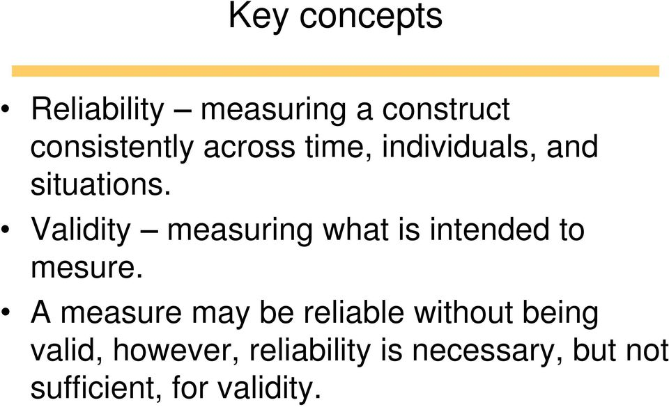 Validity measuring what is intended to mesure.