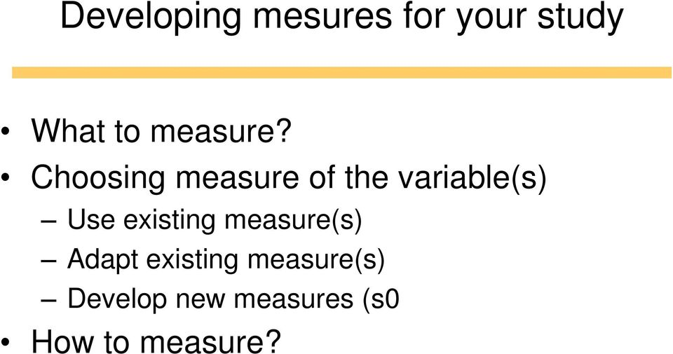 Choosing measure of the variable(s) Use