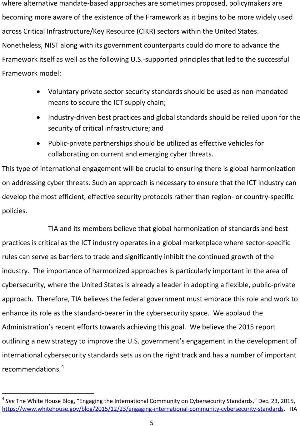 S.-supported principles that led to the successful Framework model: Voluntary private sector security standards should be used as non-mandated means to secure the ICT supply chain; Industry-driven