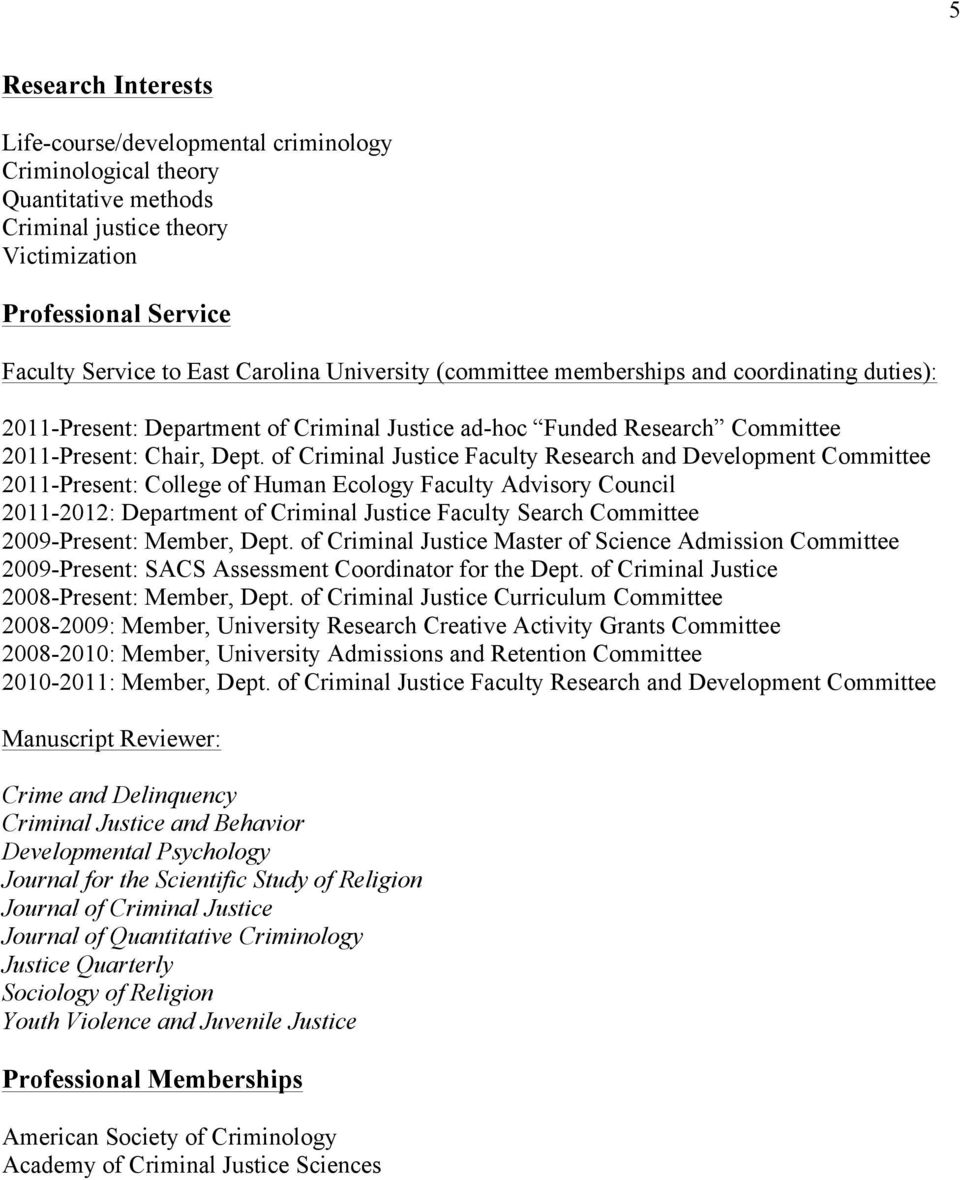 of Criminal Justice Faculty Research and Development Committee 2011-Present: College of Human Ecology Faculty Advisory Council 2011-2012: Department of Criminal Justice Faculty Search Committee