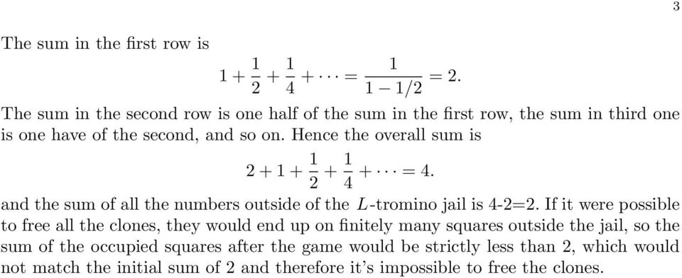 Hence the overall sum is 2 + 1 + 1 2 + 1 4 + = 4. and the sum of all the numbers outside of the L-tromino jail is 4-2=2.