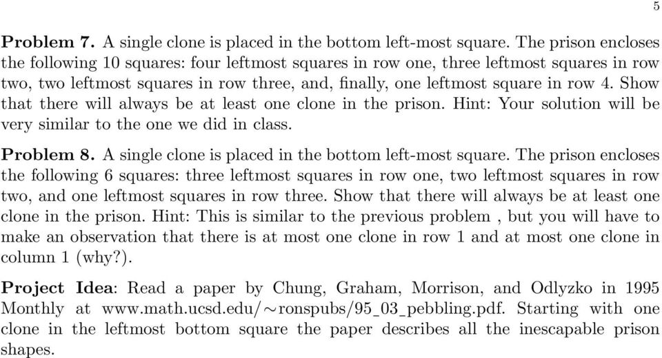 Show that there will always be at least one clone in the prison. Hint: Your solution will be very similar to the one we did in class. Problem 8.