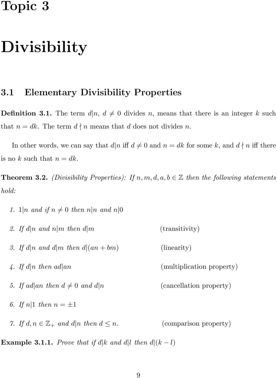 (Divisibility Properties): If n, m, d, a, b Z then the following statements hold: 1. 1 n and if n 0 then n n and n 0 2. If d n and n m then d m (transitivity) 3.