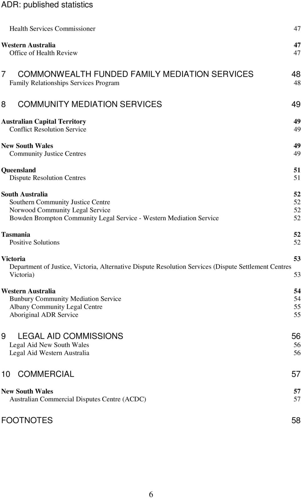 Australia 52 Southern Community Justice Centre 52 Norwood Community Legal Service 52 Bowden Brompton Community Legal Service - Western Mediation Service 52 Tasmania 52 Positive Solutions 52 Victoria