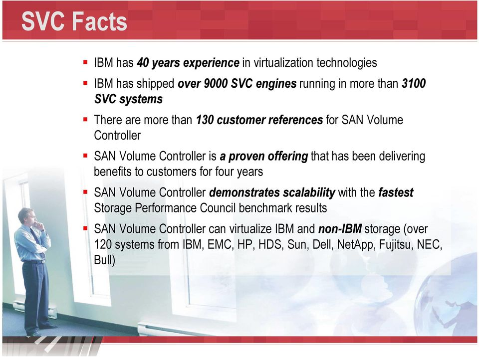 benefits to customers for four years Volume Controller demonstrates scalability with the fastest Storage Performance Council benchmark