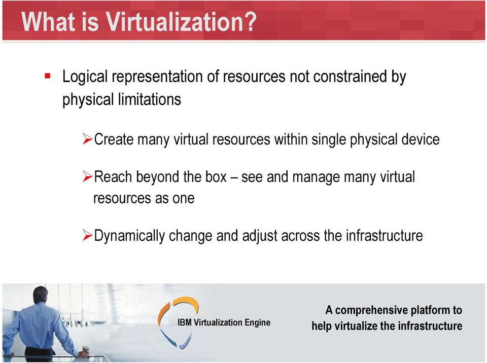 virtual resources within single physical device Reach beyond the box see and manage many