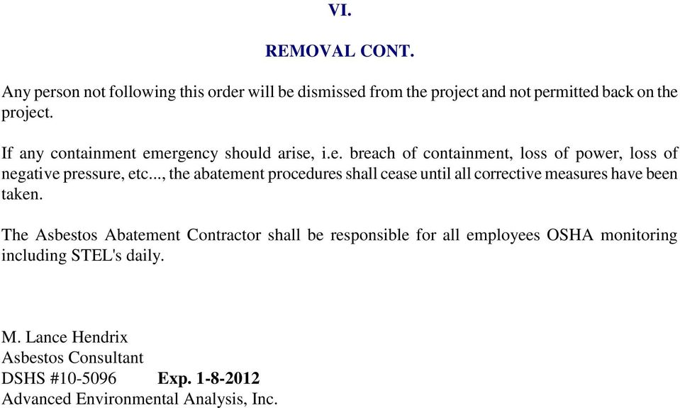 If any containment emergency should arise, i.e. breach of containment, loss of power, loss of negative pressure, etc.