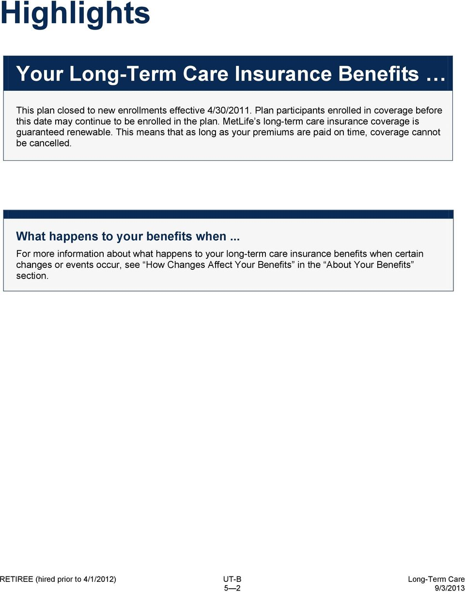 MetLife s long-term care insurance coverage is guaranteed renewable.