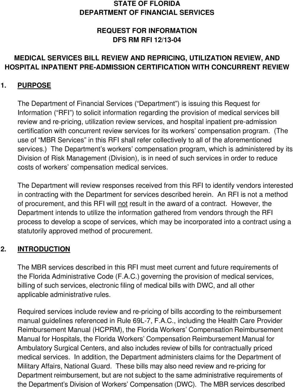 PURPOSE The Department of Financial Services ( Department ) is issuing this Request for Information ( RFI ) to solicit information regarding the provision of medical services bill review and