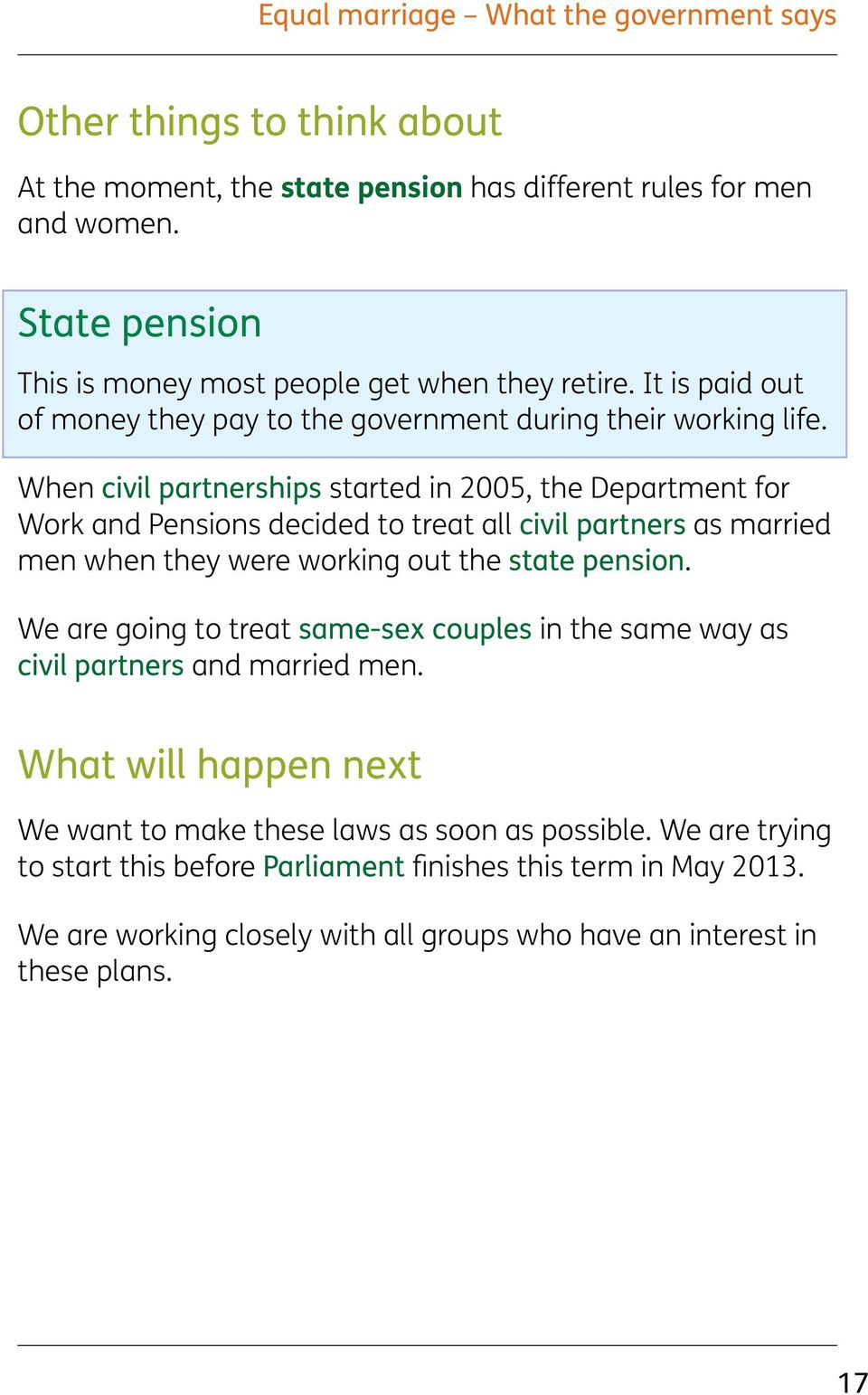 When civil partnerships started in 2005, the Department for Work and Pensions decided to treat all civil partners as married men when they were working out the state pension.