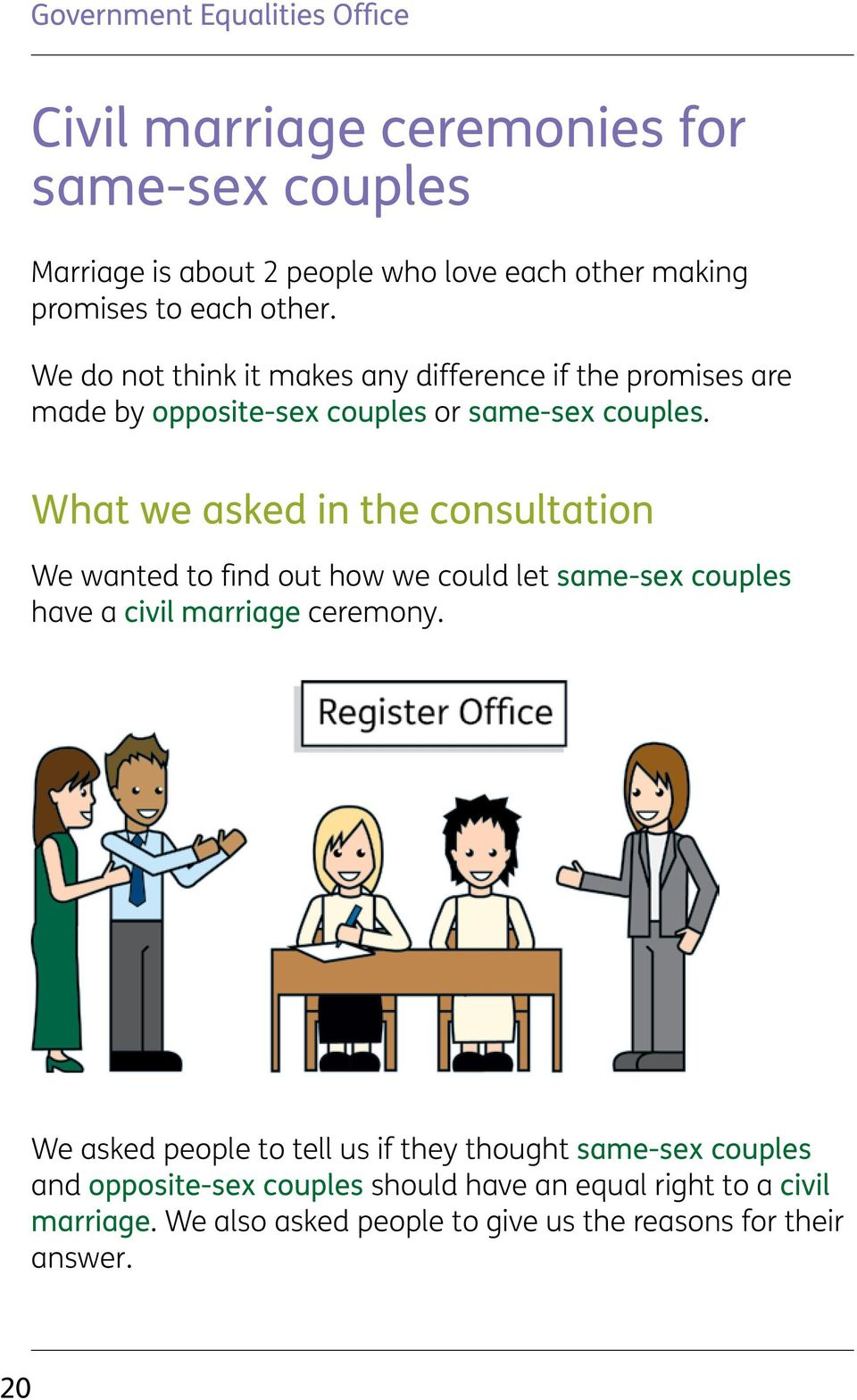What we asked in the consultation We wanted to find out how we could let same-sex couples have a civil marriage ceremony.