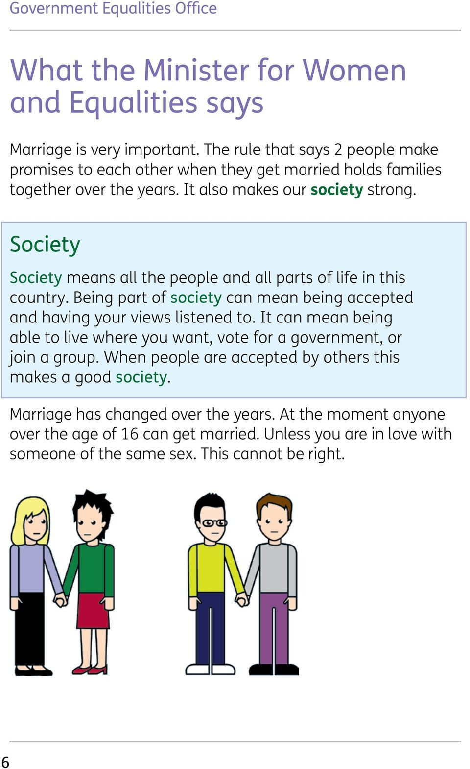 Society Society means all the people and all parts of life in this country. Being part of society can mean being accepted and having your views listened to.