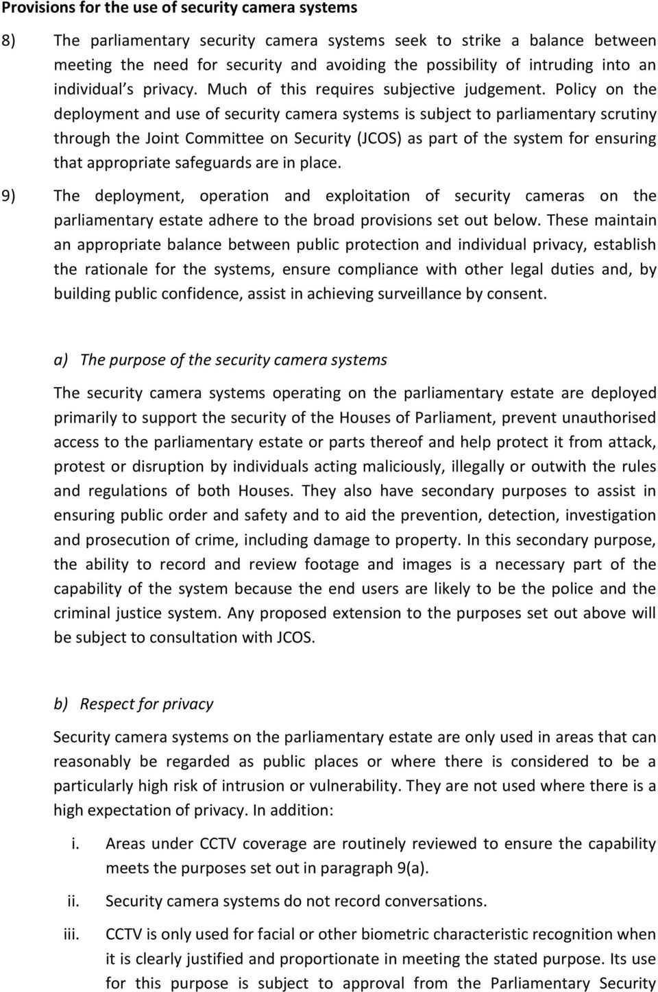 Policy on the deployment and use of security camera systems is subject to parliamentary scrutiny through the Joint Committee on Security (JCOS) as part of the system for ensuring that appropriate