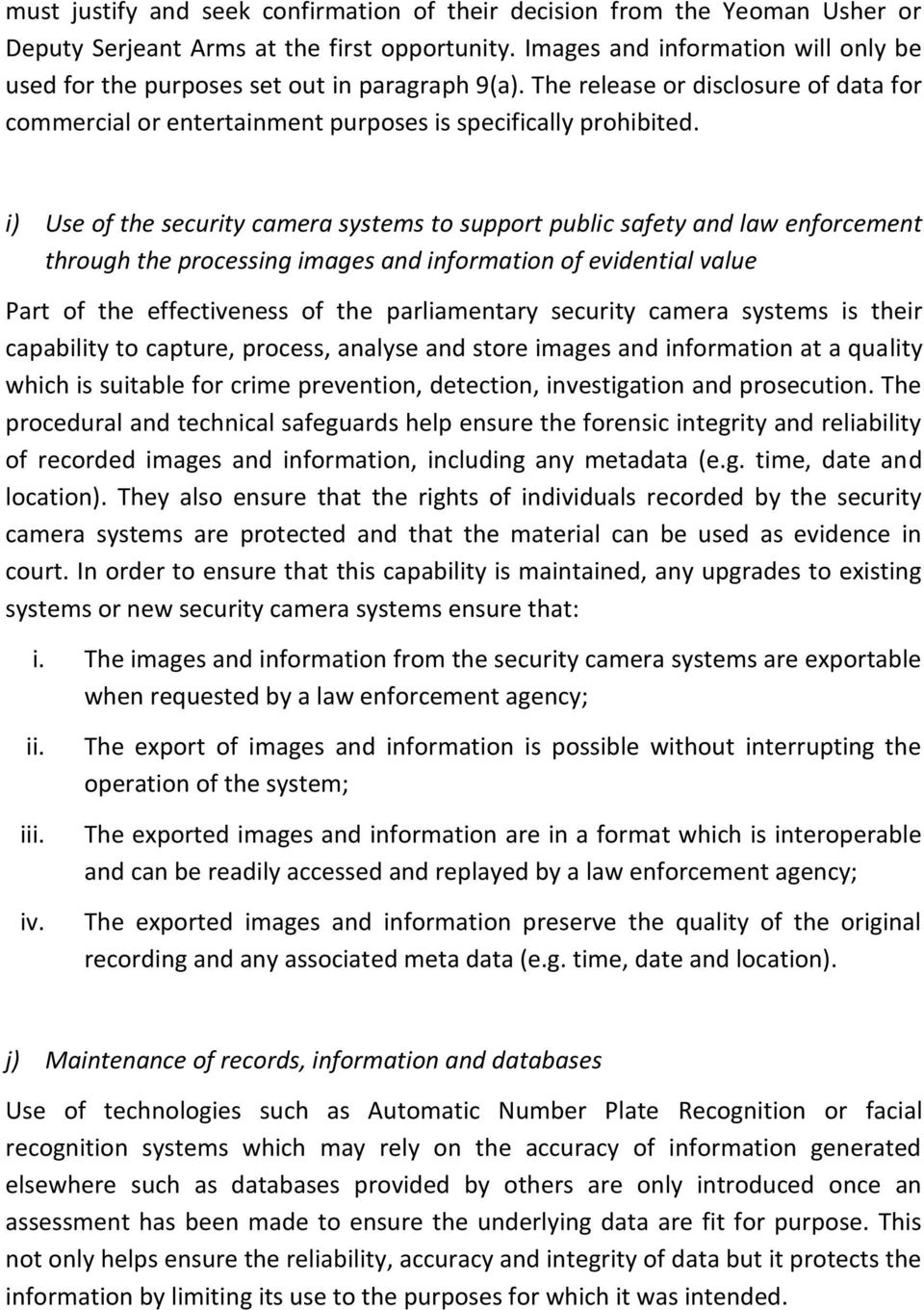 i) Use of the security camera systems to support public safety and law enforcement through the processing images and information of evidential value Part of the effectiveness of the parliamentary