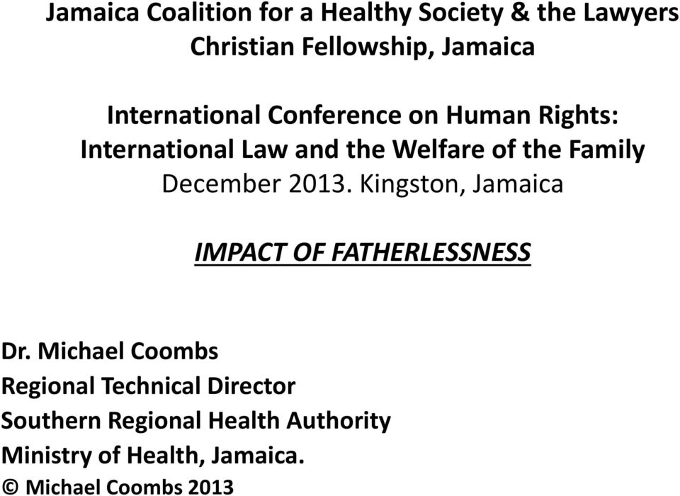 December 2013. Kingston, Jamaica IMPACT OF FATHERLESSNESS Dr.